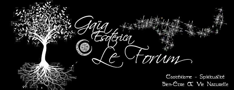 Gaia Esoterica - Le Forum
